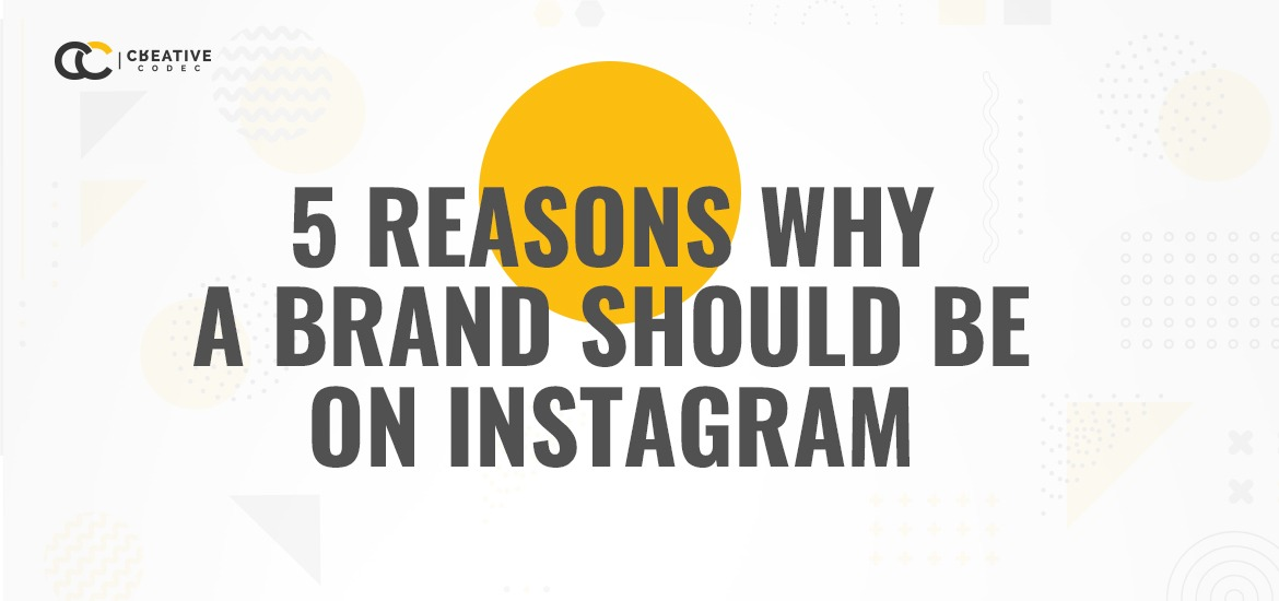 5 Reasons Why a Brand Should be on Instagram